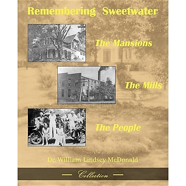 Remembering Sweetwater - The Mansions, the Mills, the People