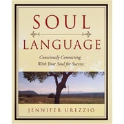 Soul Language: Consciously Connecting with Your Soul for Success