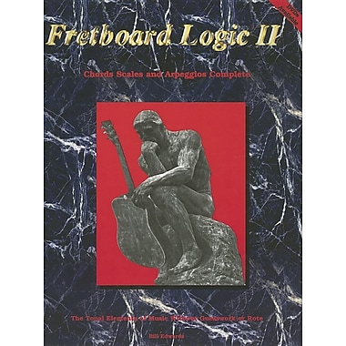 Fretboard Logic II: The Tonal Elements of Music Without Guesswork or Rote