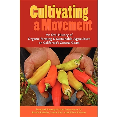 Cultivating a Movement: An Oral History of Organic Farming and Sustainable Agriculture on California's Central Coast