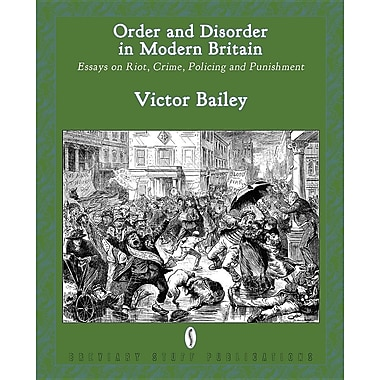 Order and Disorder in Modern Britain: Essays on Riot, Crime, Policing and Punishment