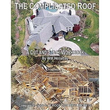 The Complicated Roof - A Cut and Stack Workbook: Companion Guide to