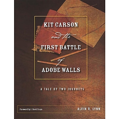 Kit Carson and the First Battle of Adobe Walls: A Tale of Two Journeys