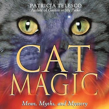 Cat Magic: Mews, Myths, and Mystery
