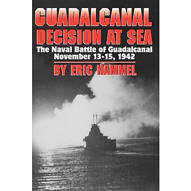 Guadalcanal: Decision at Sea, the Naval Battle of Guadalcanal, November 13-15, 1942