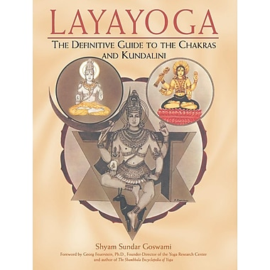 Layayoga: The Definitive Guide to the Chakras and Kundalini