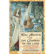King Arthur and the Goddess of the Land: The Divine Feminine in the inch Mabinogion inch  by
