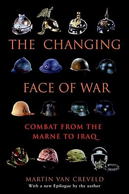 The Changing Face of War: Combat from the Marne to Iraq 1328970