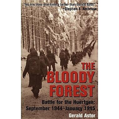 The Bloody Forest: Battle for the Huertgen: September 1944-January 1945