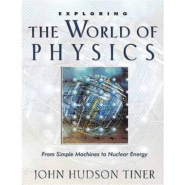 Exploring the World of Physics: From Simple Machines to Nuclear Energy