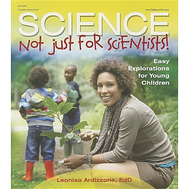 Science: Not Just for Scientists!: Easy Explorations for Young Children