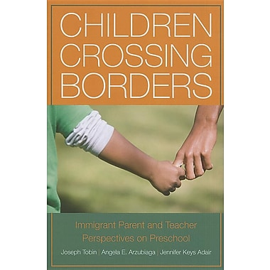 Children Crossing Borders: Immigrant Parent and Teacher Perspectives on Preschool for Children of Immigrants