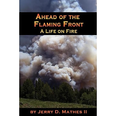 Ahead of the Flaming Front: A Life on Fire