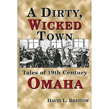 A Dirty, Wicked Town: Tales of 19th Century Omaha