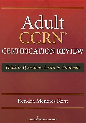 Adult CCRN Certification Review: Think in Questions, Learn by Rationale 1329341