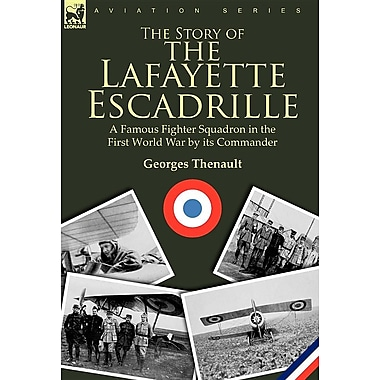 The Story of the Lafayette Escadrille: A Famous Fighter Squadron in the First World War by Its Commander