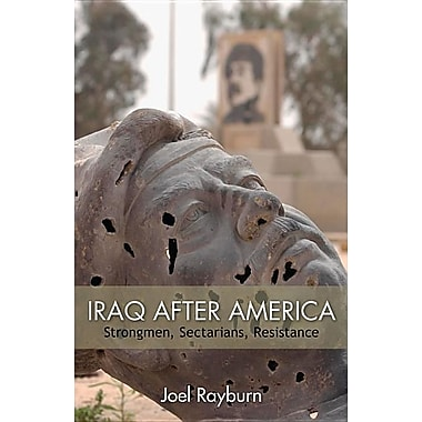 Iraq After America: Strongmen, Sectarians, Resistance