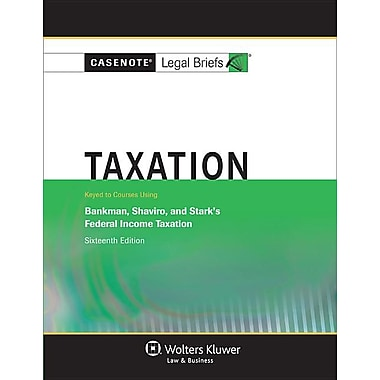 Casenote Legal Briefs: Taxation, Keyed to Bankman, Shaviro, and Stark's 16th Ed.
