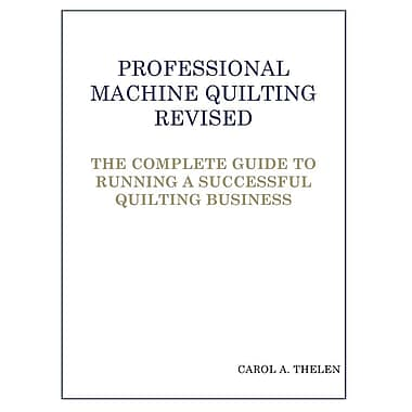 Professional Machine Quilting Revised: The Complete Guide to Running a Successful Quilting Business