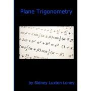 Plane Trigonometry: SL Loney's Original Classic