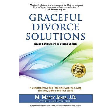 Graceful Divorce Solutions: A Comprehensive and Proactive Guide to Saving You Time, Money, and Your Sanity