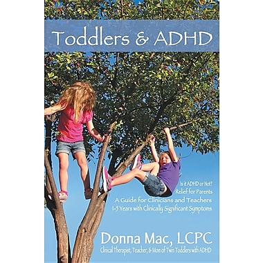 Toddlers & ADHD: Relief for Parents, a Guide for Clinicians and Teachers