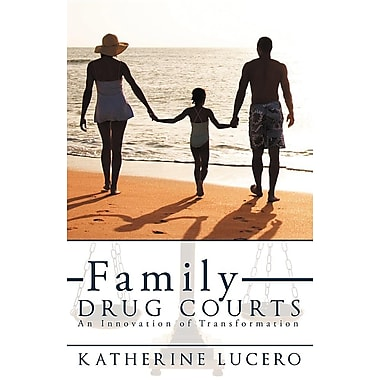 Family Drug Courts: An Innovation of Transformation