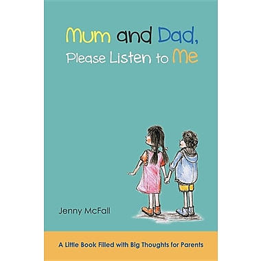 Mum and Dad, Please Listen to Me: A Little Book Filled with Big Thoughts for Parents