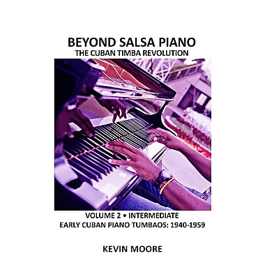 Beyond Salsa Piano: The Cuban Timba Piano Revolution: Volume 2 - Early Cuban Piano Tumbaos