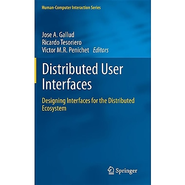 Distributed User Interfaces: Designing Interfaces for the Distributed Ecosystem