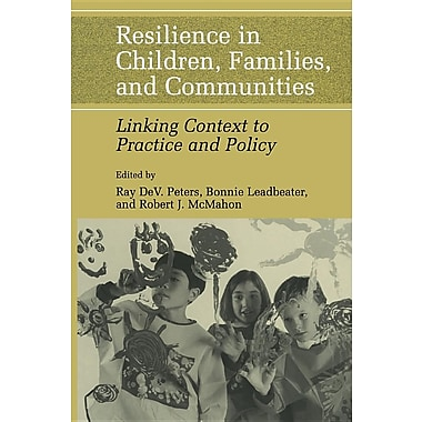 Resilience in Children, Families, and Communities: Linking Context to Practice and Policy