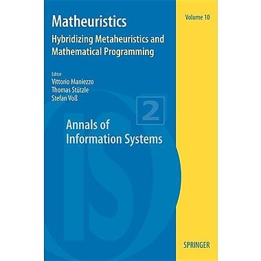 Matheuristics: Hybridizing Metaheuristics and Mathematical Programming