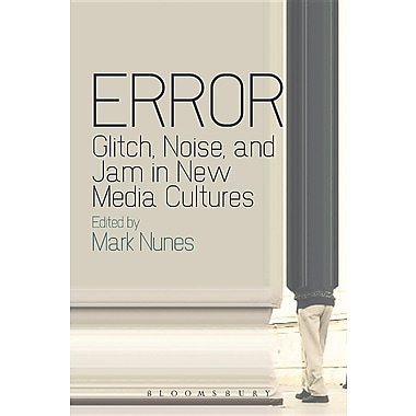 Error: Glitch, Noise, and Jam in New Media Cultures
