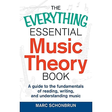 The Everything Essential Music Theory Book: A Guide to the Fundamentals of Reading, Writing, and Understanding Music