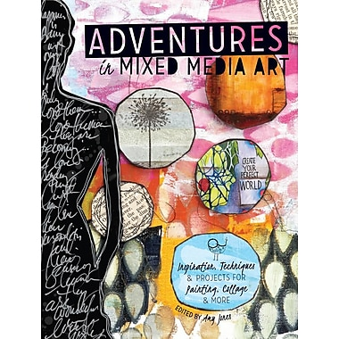 The Adventures in Mixed Media Art: Inspiration, Techniques and Projects for Painting, Collage & More