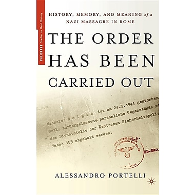 The Order Has Been Carried Out: History, Memory, and Meaning of a Nazi Massacre in Rome