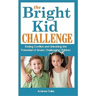 The Bright Kid Challenge: Ending Conflict and Unlocking the Potential of Smart, Challenging Children