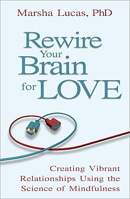 Rewire Your Brain for Love: Creating Vibrant Relationships Using the Science of Mindfulness 1330414