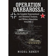 Operation Barbarossa: The Complete Organisational and Statistical Analysis, and Military Simulation Volume I
