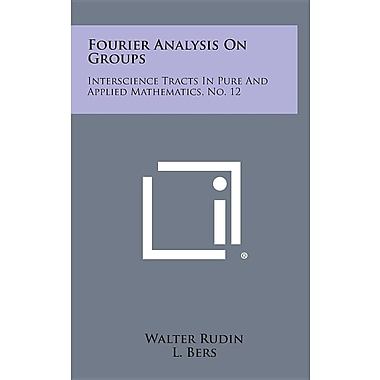 Fourier Analysis on Groups: Interscience Tracts in Pure and Applied Mathematics, No. 12