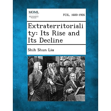 Extraterritoriality: Its Rise and Its Decline