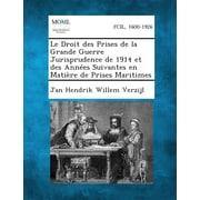 Le Droit Des Prises de La Grande Guerre Jurisprudence de 1914 Et Des Annees Suivantes En Matiere de Prises Maritimes