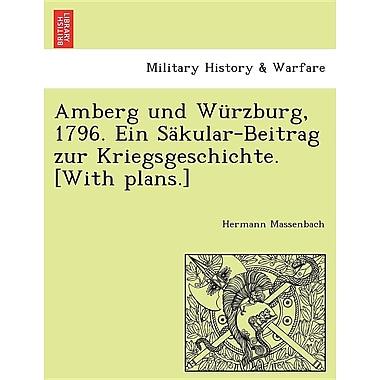 Amberg Und Wurzburg, 1796. Ein Sakular-Beitrag Zur Kriegsgeschichte. [With Plans.]