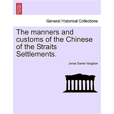 The Manners and Customs of the Chinese of the Straits Settlements.