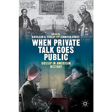 When Private Talk Goes Public: Gossip in American History