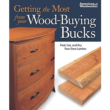 Getting the Most from Your Wood-Buying Bucks: Find, Cut, and Dry Your Own Lumber