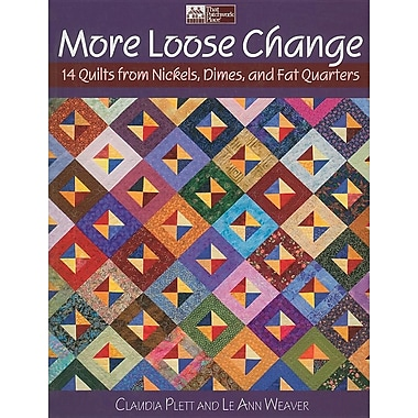 More Loose Change: 15 Quilts from Nickels. Dimes, and Fat Quarters