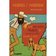 Arkansas/Arkansaw: How Bear Hunters, Hillbillies, and Good Ol' Boys Defined a State