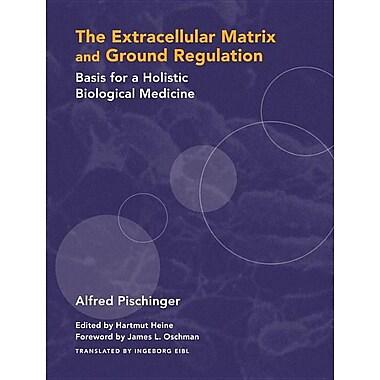 Extracellular Matrix and Ground Regulation: Basis for a Holistic Biological Medicine