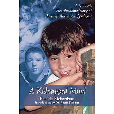 A Kidnapped Mind: A Mother's Heartbreaking Story of Parental Alienation Syndrome
